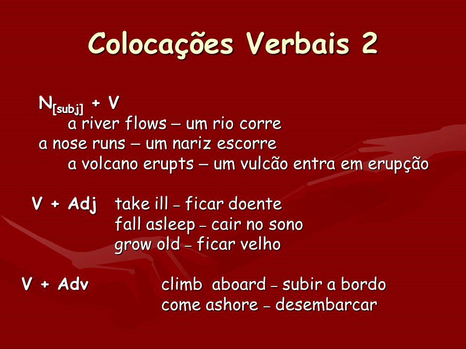 Colocações Verbais 2 N[subj] + V a river flows – um rio corre